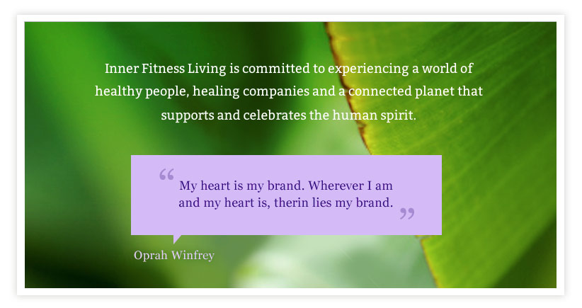 Inner Fitness Living is committed to experiencing a world of  healthy people, healing companies and a connected planet that  supports and celebrates the human spirit.